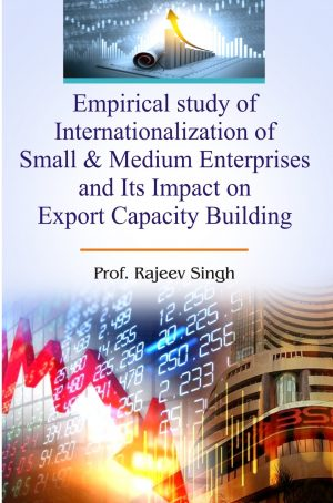 Empirical study of Internationalization of small & medium enterprises and Its Impact on Export Capacity Building
