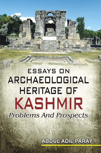 ESSAYS ON ARCHAEOLOGICAL HERITAGE OF KASHMIR PROBLEMS AND PROSPECTS