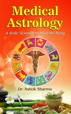 Medical Astrology A Vedic Science to Heal the Body